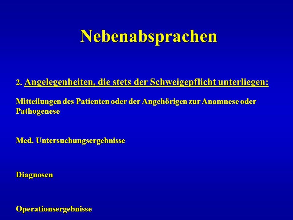 Nebenabsprachen Nebenabsprachen 2. Angelegenheiten, die stets der Schweigepflicht unterliegen: Mitteilungen des Patienten oder der Angehörigen zur Ana