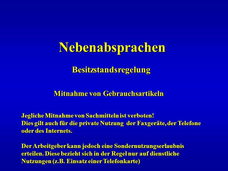 Nebenabsprachen Besitzstandsregelung Mitnahme von Gebrauchsartikeln Mitnahme von Gebrauchsartikeln Jegliche Mitnahme von Sachmitteln ist verboten! Die