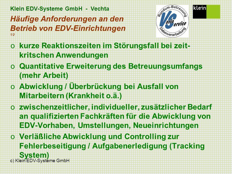 Klein EDV-Systeme GmbH - Vechta c) Klein EDV-Systeme GmbH Häufige Anforderungen an den Betrieb von EDV-Einrichtungen 1/2 okurze Reaktionszeiten im Stö