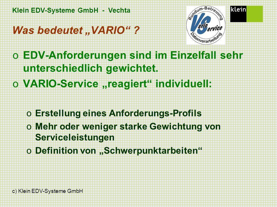 Klein EDV-Systeme GmbH - Vechta c) Klein EDV-Systeme GmbH Was bedeutet VARIO ? oEDV-Anforderungen sind im Einzelfall sehr unterschiedlich gewichtet. o