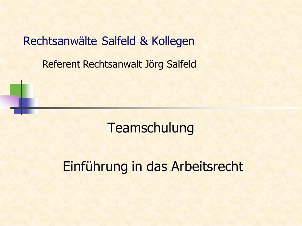 Rechtsanwälte Salfeld & Kollegen Teamschulung Einführung in das Arbeitsrecht Einführung in das Arbeitsrecht Referent Rechtsanwalt Jörg Salfeld