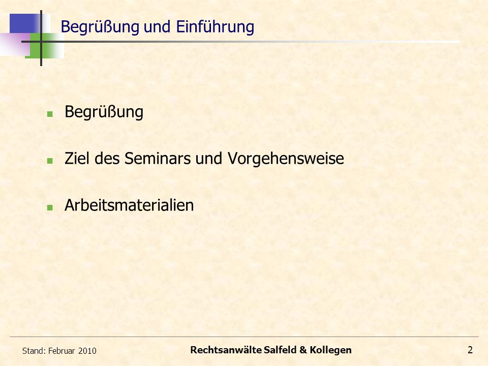 Stand: Februar 2010 Rechtsanwälte Salfeld & Kollegen2 Begrüßung und Einführung Begrüßung Ziel des Seminars und Vorgehensweise Arbeitsmaterialien