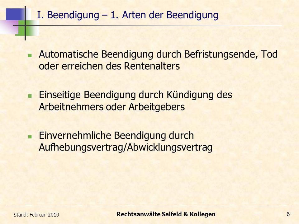 Stand: Februar 2010 Rechtsanwälte Salfeld & Kollegen6 I. Beendigung – 1. Arten der Beendigung A Automatische Beendigung durch Befristungsende, Tod ode