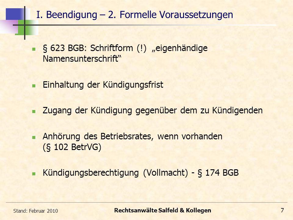 Stand: Februar 2010 Rechtsanwälte Salfeld & Kollegen7 I. Beendigung – 2. Formelle Voraussetzungen § § 623 BGB: Schriftform (!) eigenhändige Namensunte