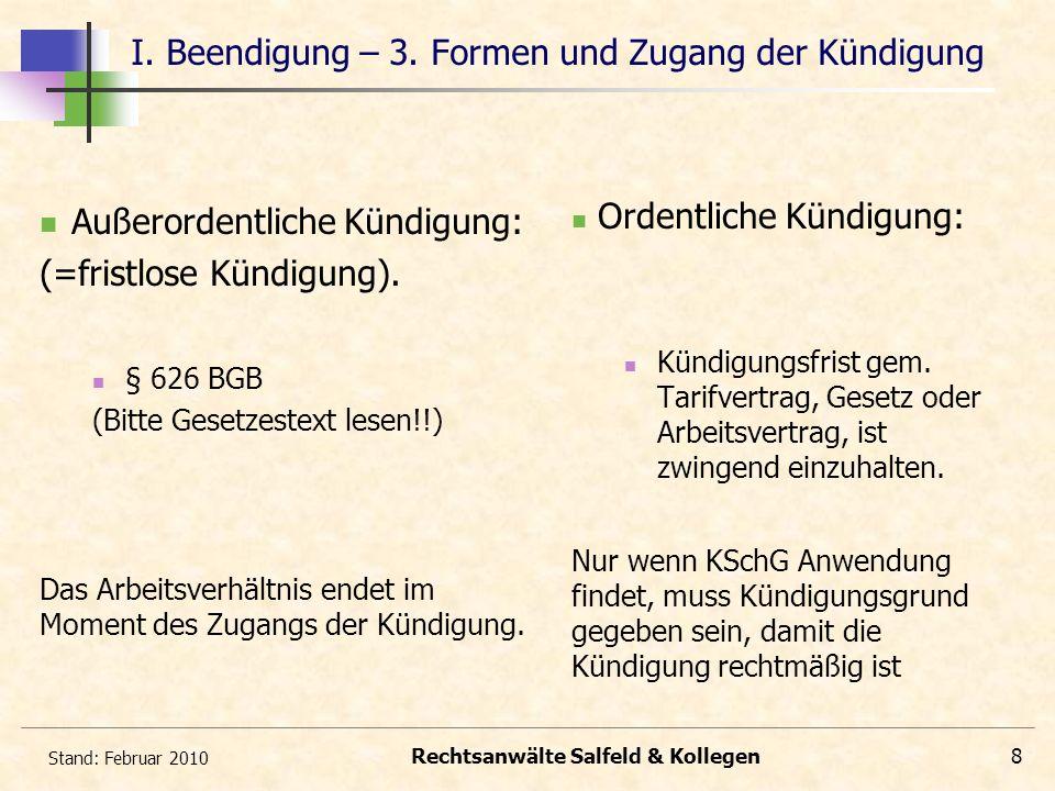 Stand: Februar 2010 Rechtsanwälte Salfeld & Kollegen8 I. Beendigung – 3. Formen und Zugang der Kündigung Außerordentliche Kündigung: (=fristlose Kündi
