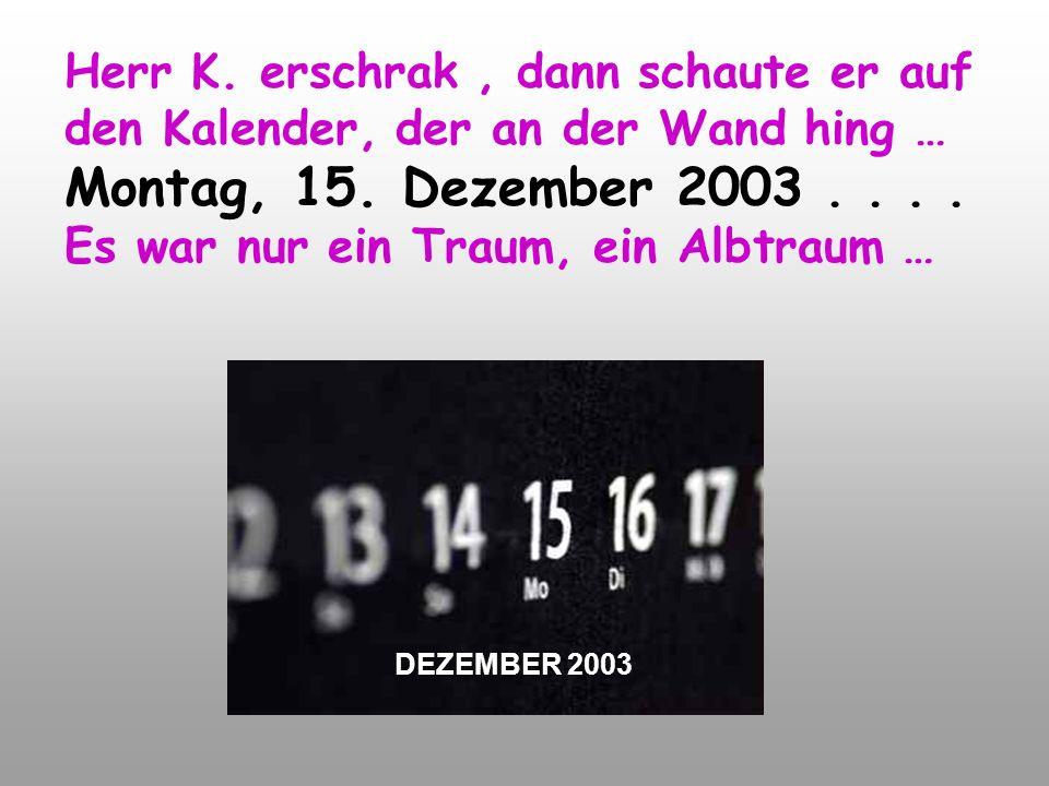 DEZEMBER 2003 Herr K.