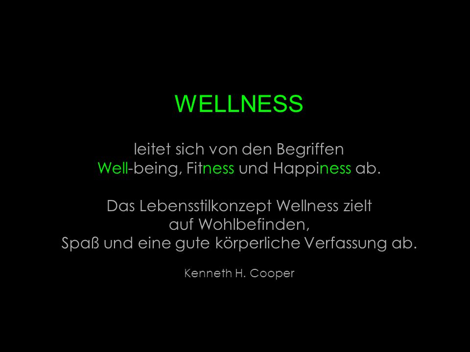 WELLNESS leitet sich von den Begriffen Well-being, Fitness und Happiness ab.