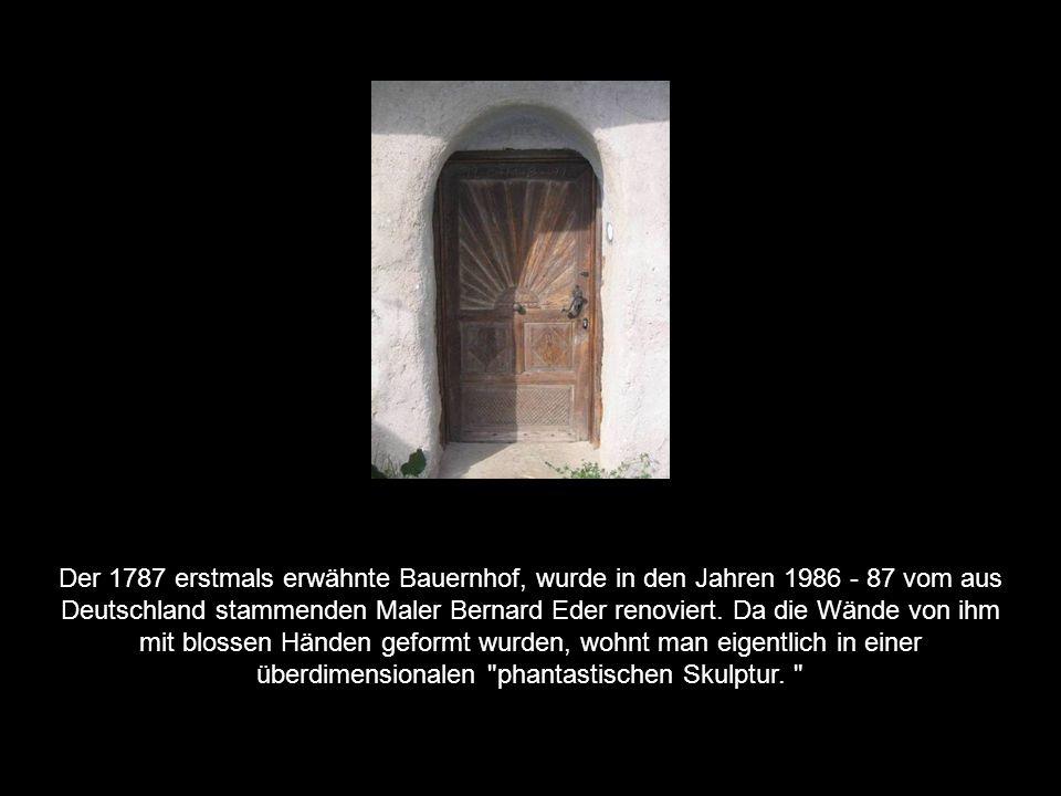 Der 1787 erstmals erwähnte Bauernhof, wurde in den Jahren 1986 - 87 vom aus Deutschland stammenden Maler Bernard Eder renoviert.