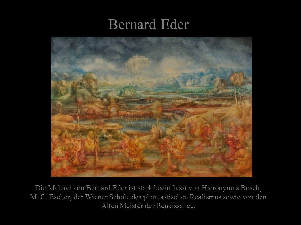 Bernard Eder Die Malerei von Bernard Eder ist stark beeinflusst von Hieronymus Bosch, M.