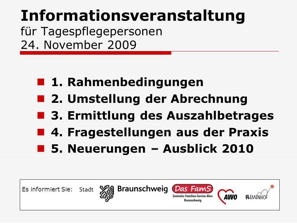 Informationsveranstaltung für Tagespflegepersonen 24. November 2009 1. Rahmenbedingungen 2. Umstellung der Abrechnung 3. Ermittlung des Auszahlbetrage