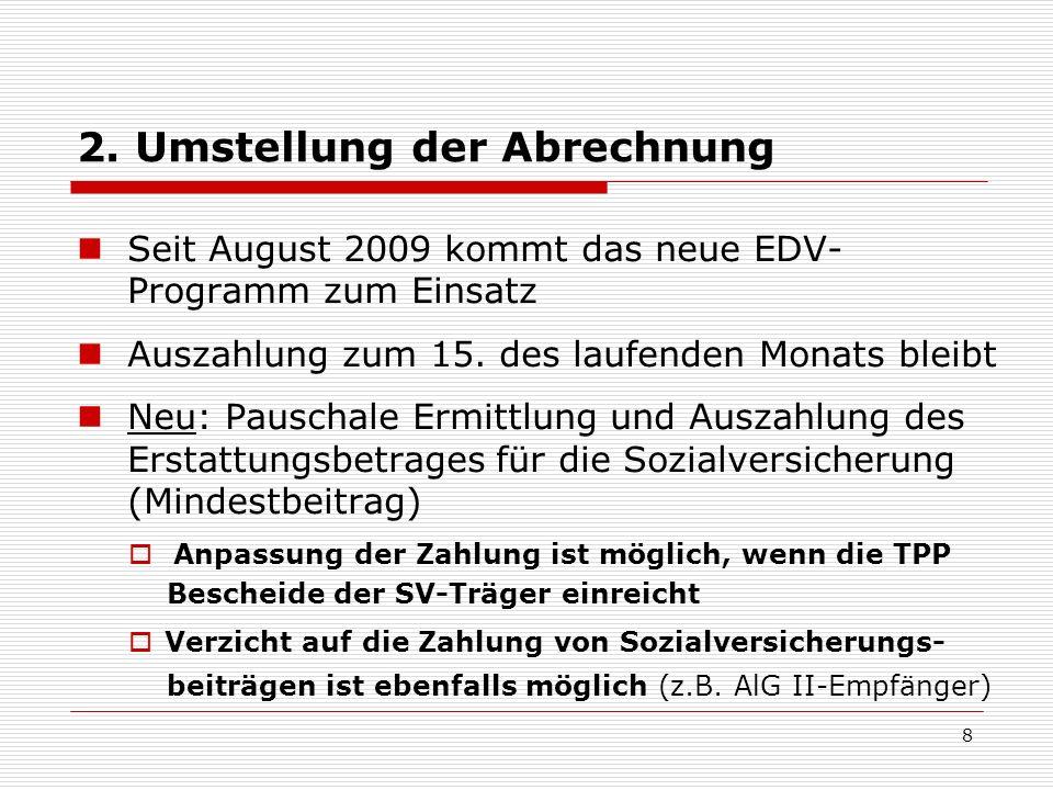 2. Umstellung der Abrechnung Seit August 2009 kommt das neue EDV- Programm zum Einsatz Auszahlung zum 15. des laufenden Monats bleibt Neu: Pauschale E