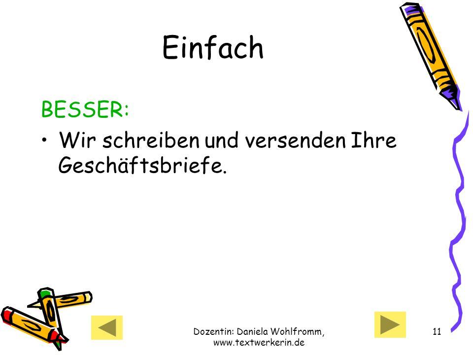 Dozentin: Daniela Wohlfromm, www.textwerkerin.de 11 Einfach BESSER: Wir schreiben und versenden Ihre Geschäftsbriefe.
