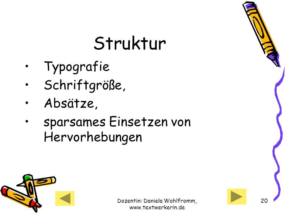Dozentin: Daniela Wohlfromm, www.textwerkerin.de 20 Struktur Typografie Schriftgröße, Absätze, sparsames Einsetzen von Hervorhebungen