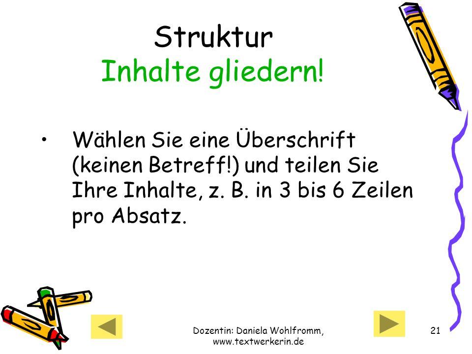 Dozentin: Daniela Wohlfromm, www.textwerkerin.de 21 Struktur Inhalte gliedern.