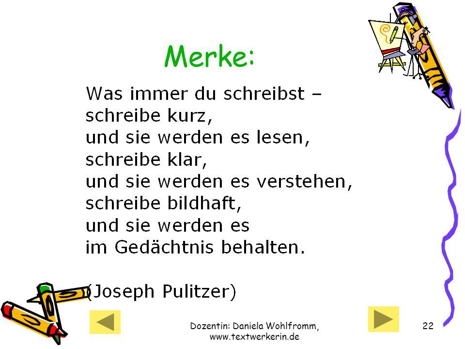 Dozentin: Daniela Wohlfromm, www.textwerkerin.de 22 Merke: