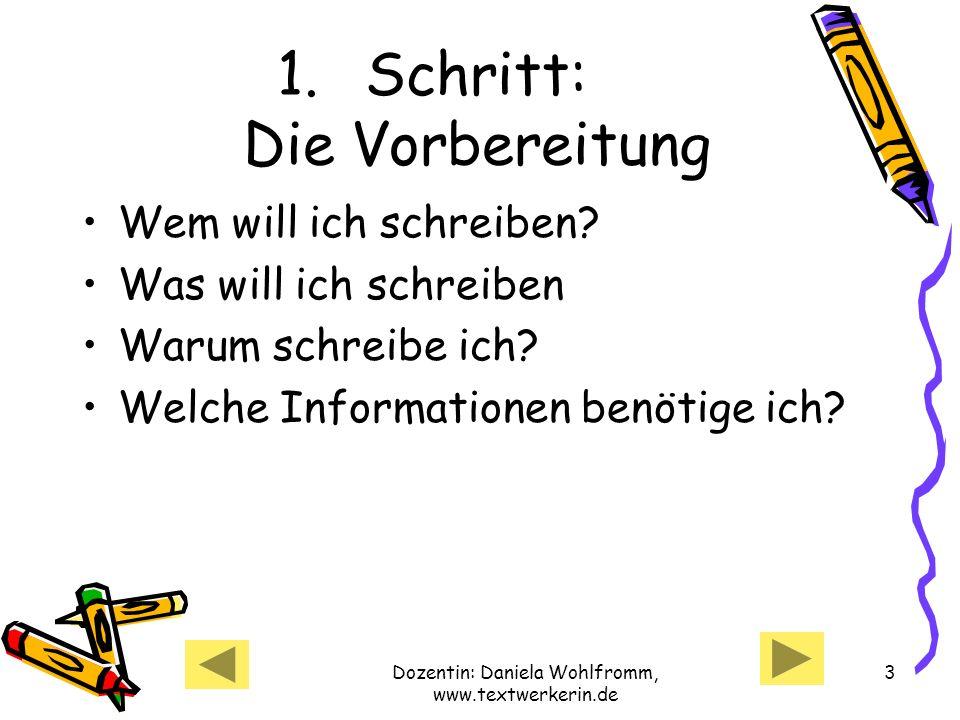 Dozentin: Daniela Wohlfromm, www.textwerkerin.de 3 1.Schritt: Die Vorbereitung Wem will ich schreiben.