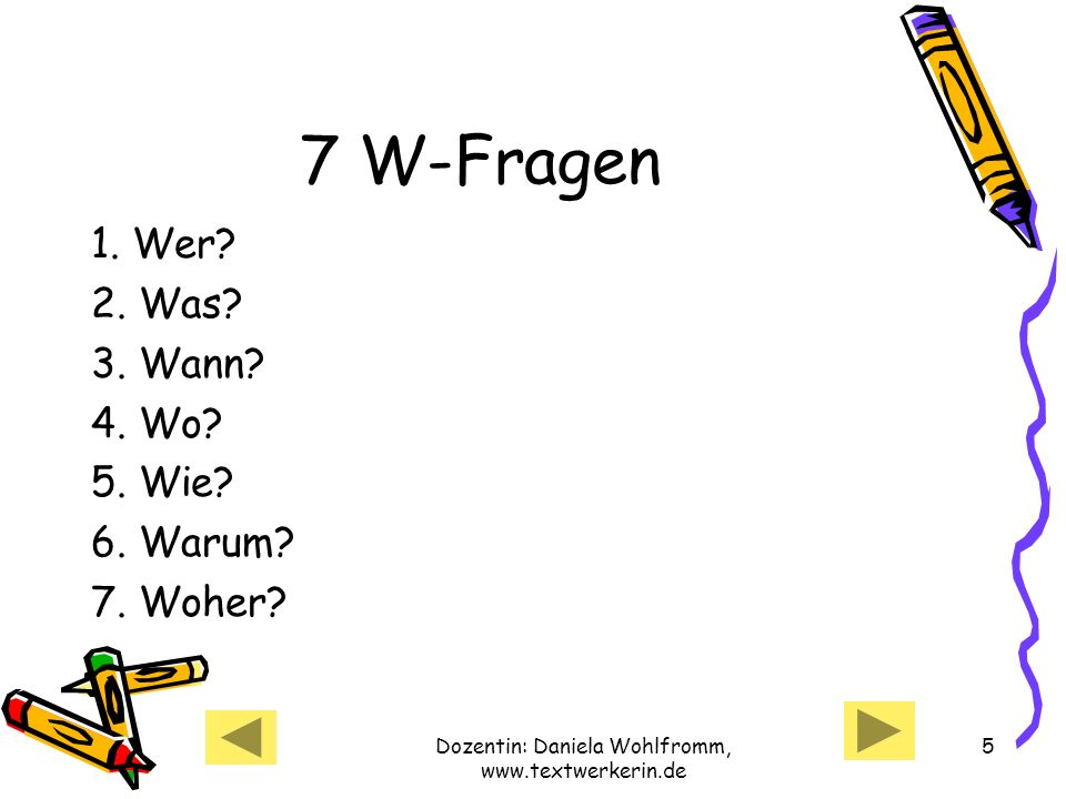 Dozentin: Daniela Wohlfromm, www.textwerkerin.de 5 7 W-Fragen 1.