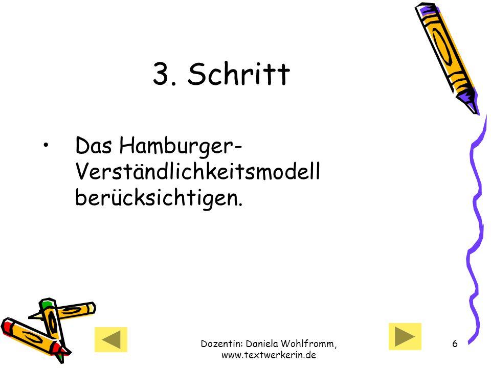 Dozentin: Daniela Wohlfromm, www.textwerkerin.de 17 Die richtige Satzlänge Erst den Hauptsatz, dann den Nebensatz anhängen.