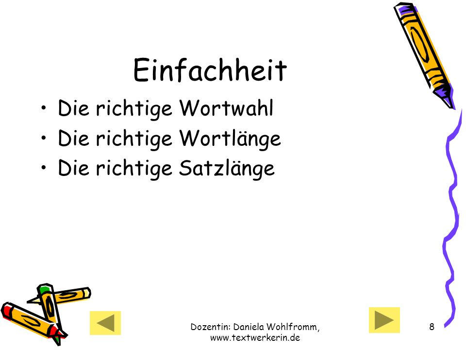 Dozentin: Daniela Wohlfromm, www.textwerkerin.de 8 Einfachheit Die richtige Wortwahl Die richtige Wortlänge Die richtige Satzlänge