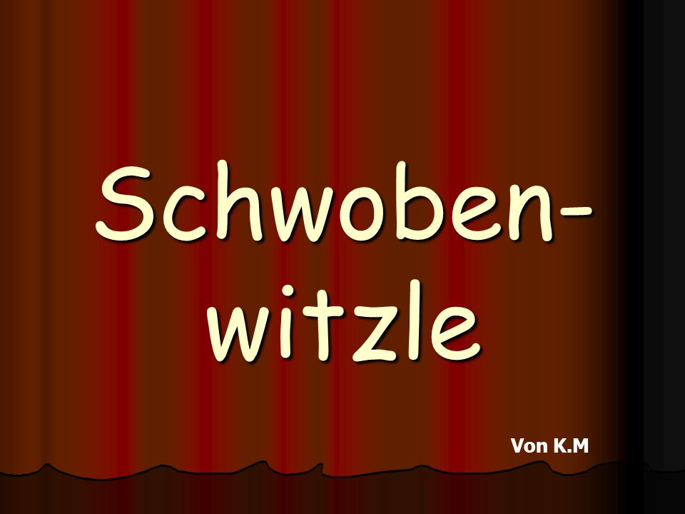 Schwoben- witzle Von K.M