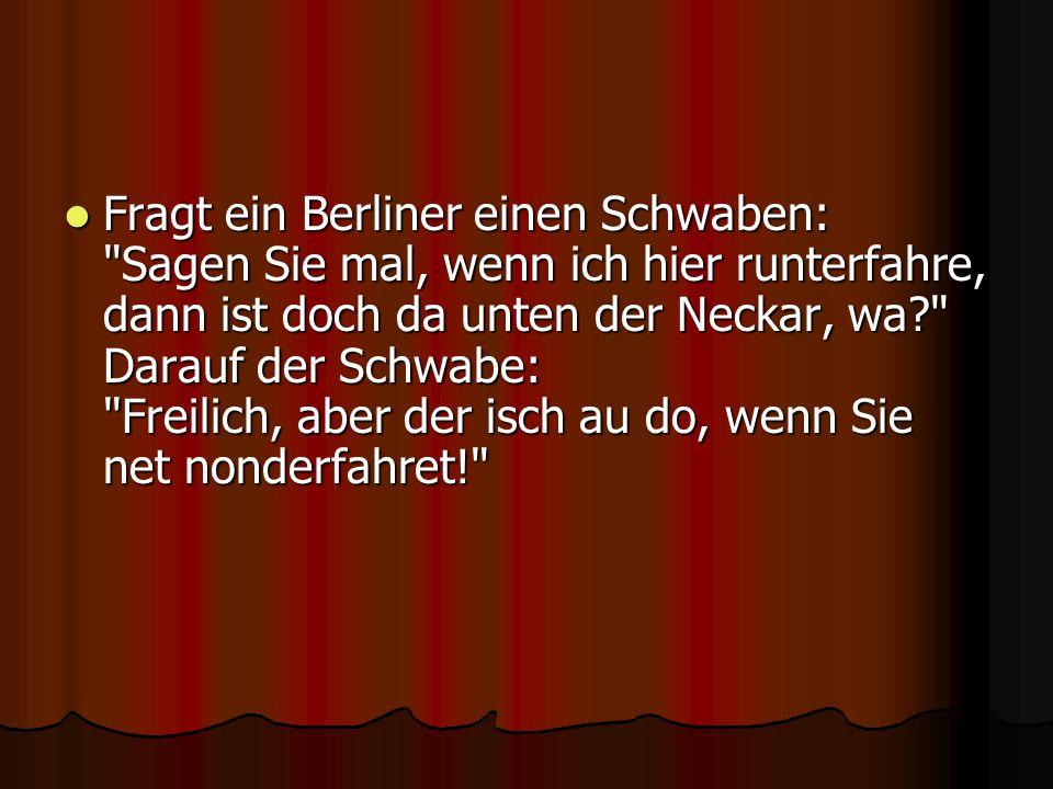 Fragt ein Berliner einen Schwaben: