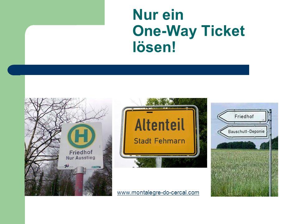 Nur ein One-Way Ticket lösen! www.montalegre-do-cercal.com