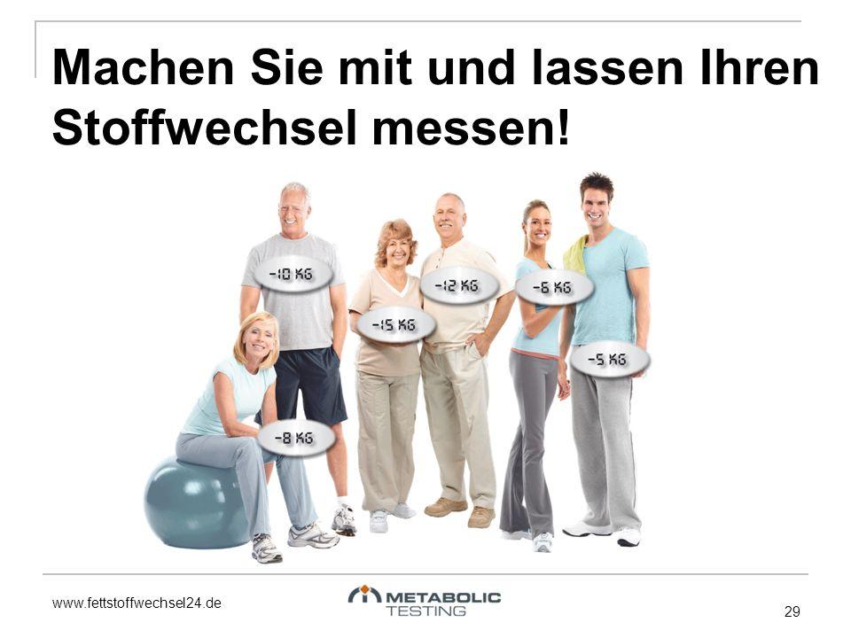 www.fettstoffwechsel24.de 29 Machen Sie mit und lassen Ihren Stoffwechsel messen!