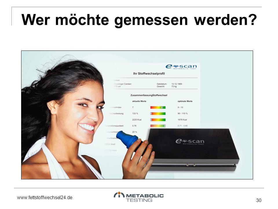 www.fettstoffwechsel24.de 30 Wer möchte gemessen werden?