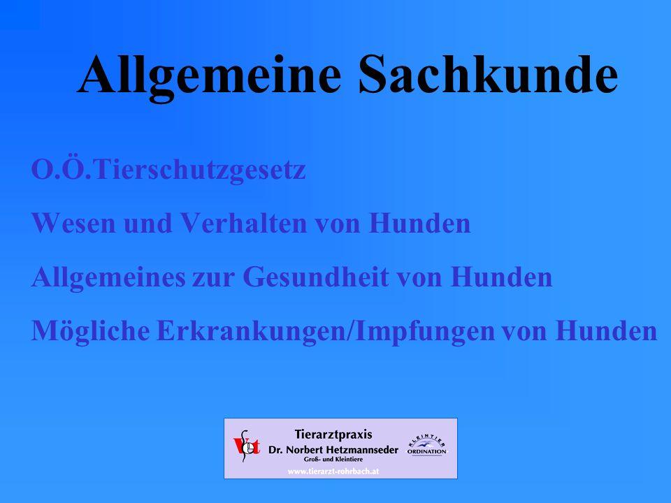 www.tierarzt-rohrbach.at Allgemeine Sachkunde O.Ö.Tierschutzgesetz Wesen und Verhalten von Hunden Allgemeines zur Gesundheit von Hunden Mögliche Erkrankungen/Impfungen von Hunden