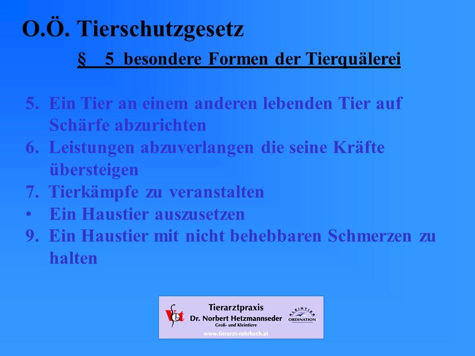 www.tierarzt-rohrbach.at O.Ö.Tierschutzgesetz § 5 besondere Formen der Tierquälerei 5.