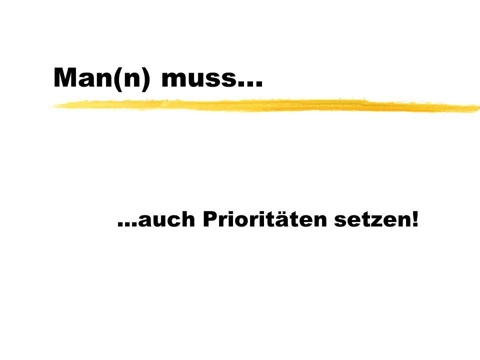 Man(n) muss......auch Prioritäten setzen!