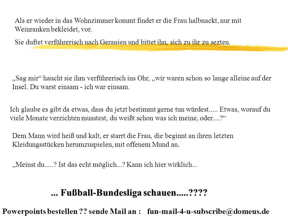 Powerpoints bestellen ?? sende Mail an : fun-mail-4-u-subscribe@domeus.de Männer!!