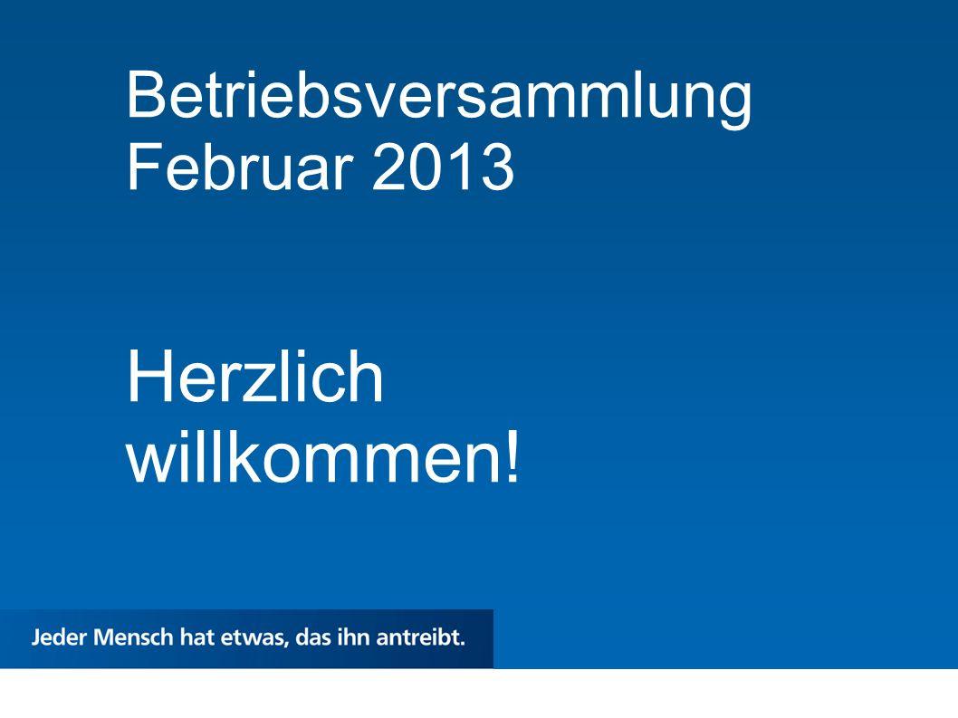 Herzlich willkommen! Betriebsversammlung Februar 2013