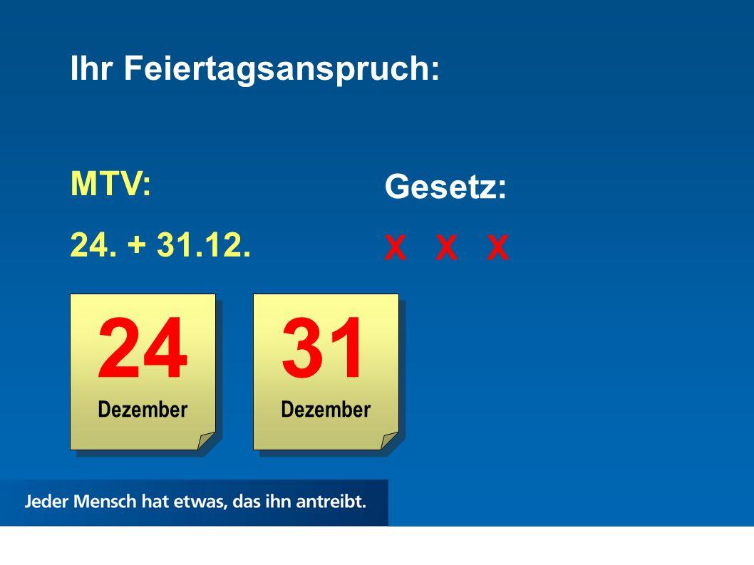 24 Dezember 24 Dezember Ihr Feiertagsanspruch: MTV: 24. + 31.12. Gesetz: X X X 31 Dezember 31 Dezember