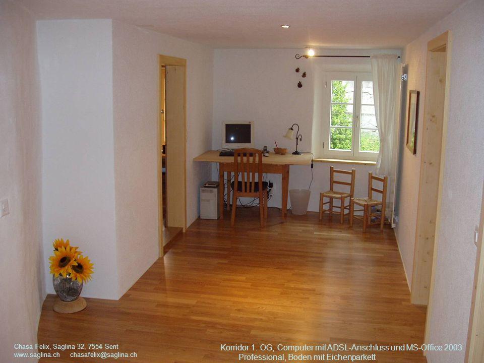 Korridor 1. OG, Computer mit ADSL-Anschluss und MS-Office 2003 Professional, Boden mit Eichenparkett Chasa Felix, Saglina 32, 7554 Sent www.saglina.ch