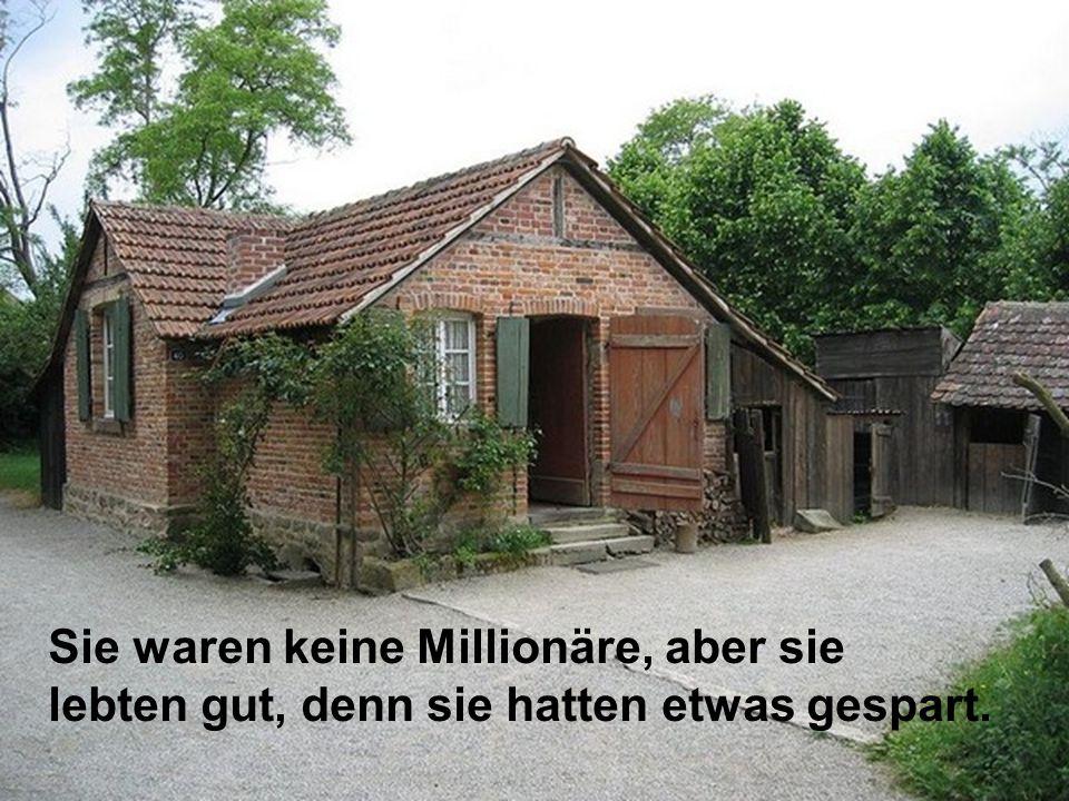 Sie waren keine Millionäre, aber sie lebten gut, denn sie hatten etwas gespart.