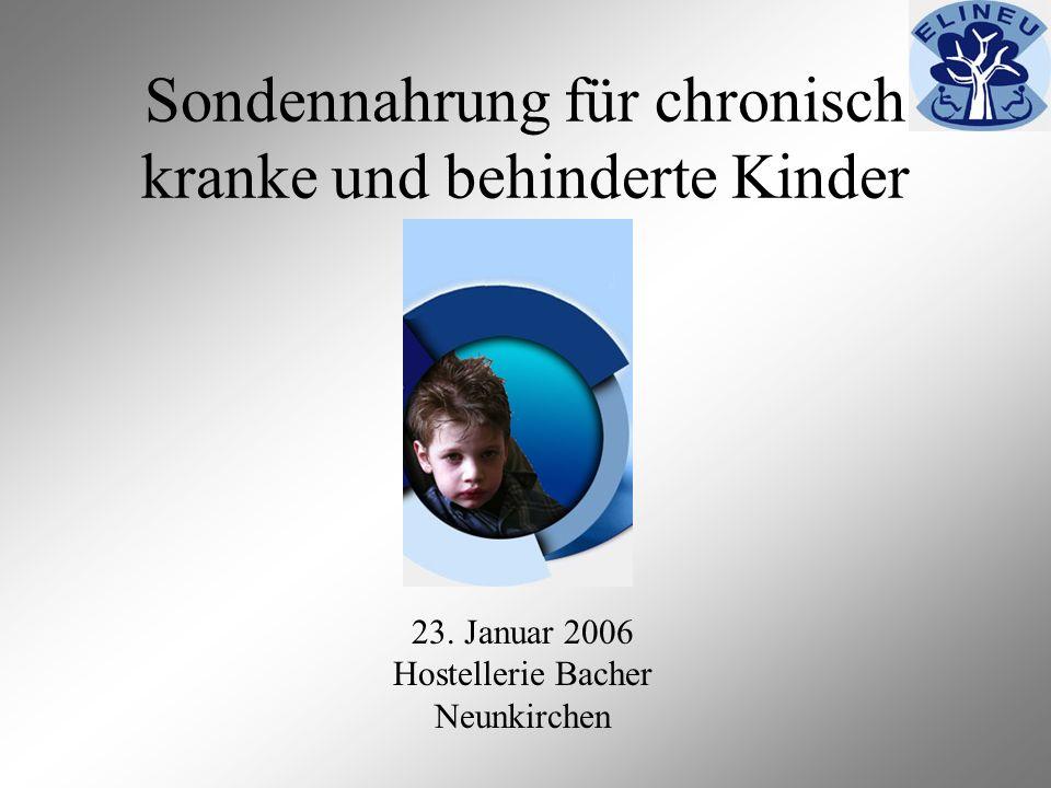 Sondennahrung für chronisch kranke und behinderte Kinder 23. Januar 2006 Hostellerie Bacher Neunkirchen