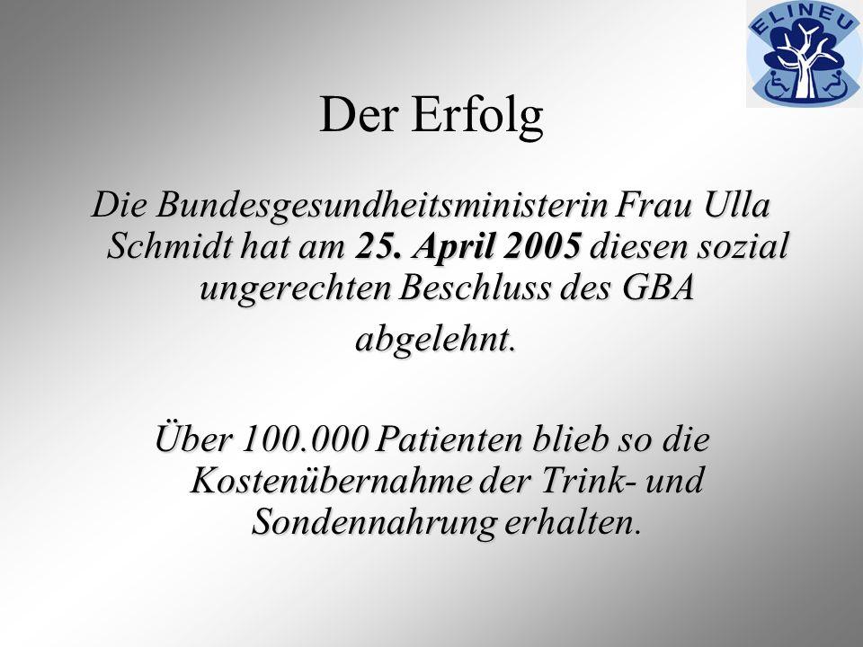 Der Erfolg Die Bundesgesundheitsministerin Frau Ulla Schmidt hat am 25. April 2005 diesen sozial ungerechten Beschluss des GBA abgelehnt. abgelehnt. Ü