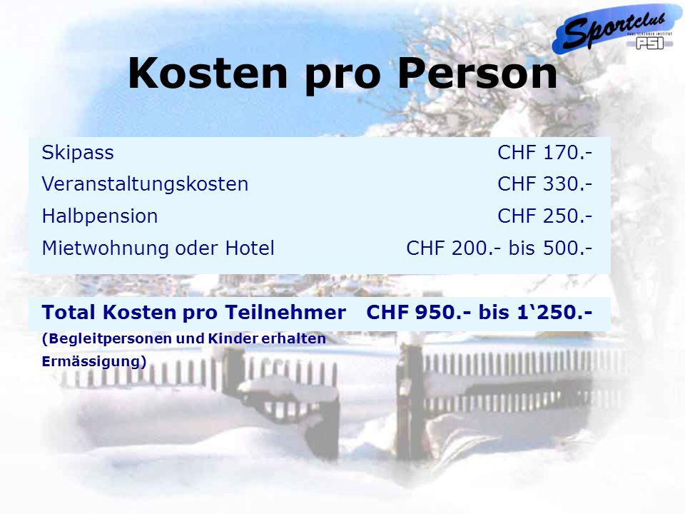 Kosten pro Person Skipass Veranstaltungskosten Halbpension Mietwohnung oder Hotel Total Kosten pro Teilnehmer (Begleitpersonen und Kinder erhalten Erm