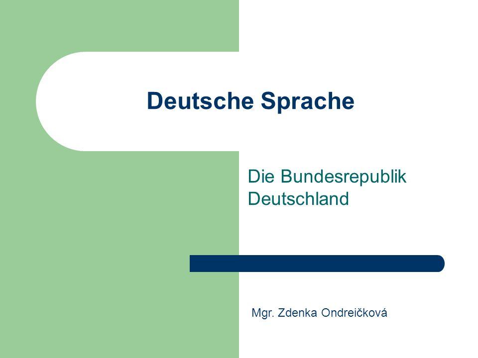 Deutsche Sprache Die Bundesrepublik Deutschland Mgr. Zdenka Ondreičková