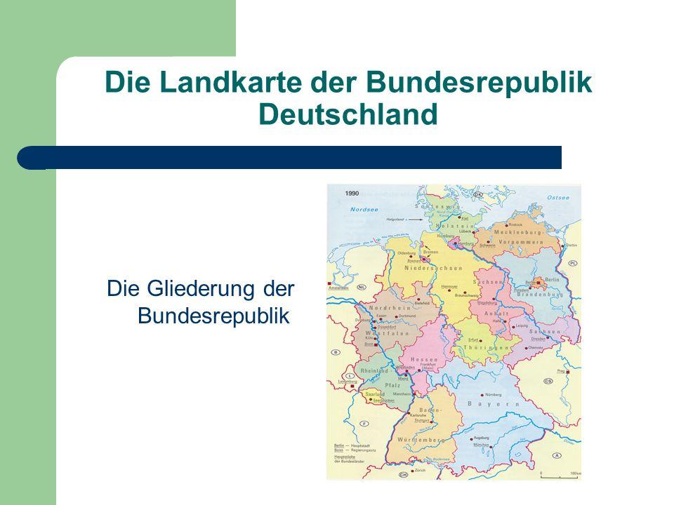 Die Landkarte der Bundesrepublik Deutschland Die Gliederung der Bundesrepublik