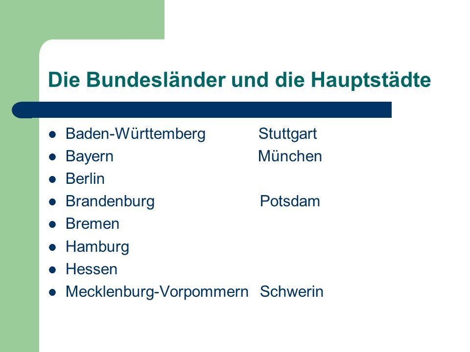 Die Bundesländer und die Hauptstädte Baden-Württemberg Stuttgart Bayern München Berlin Brandenburg Potsdam Bremen Hamburg Hessen Mecklenburg-Vorpommer