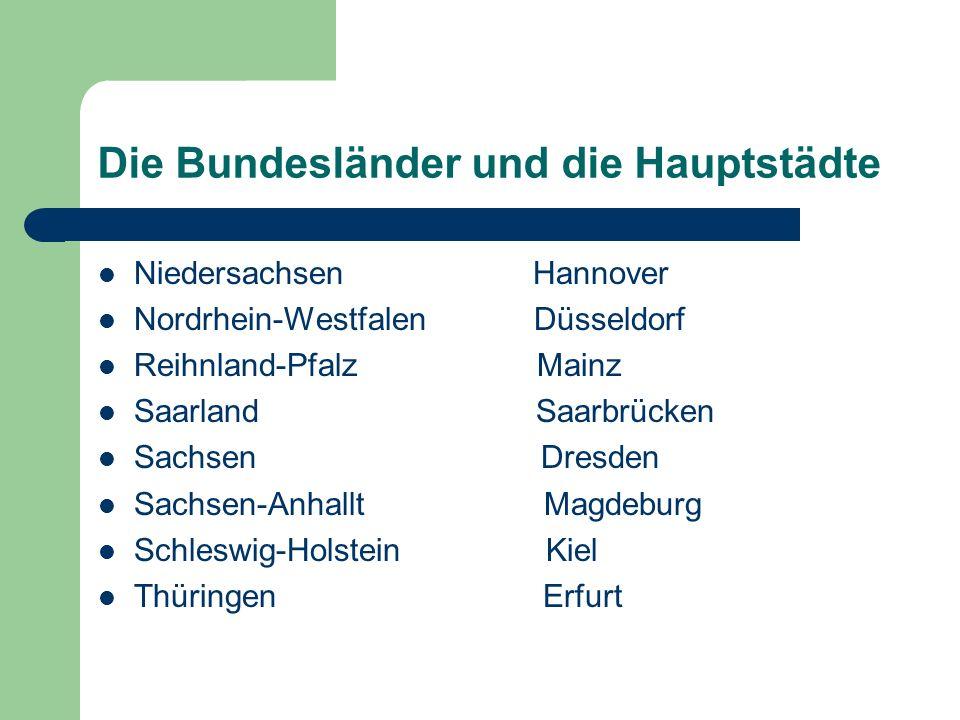Die Bundesländer und die Hauptstädte Niedersachsen Hannover Nordrhein-Westfalen Düsseldorf Reihnland-Pfalz Mainz Saarland Saarbrücken Sachsen Dresden