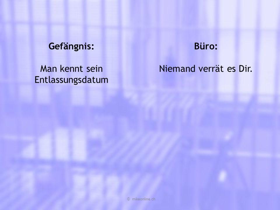 Gefängnis: Man kennt sein Entlassungsdatum Büro: Niemand verrät es Dir. © mikeonline.ch
