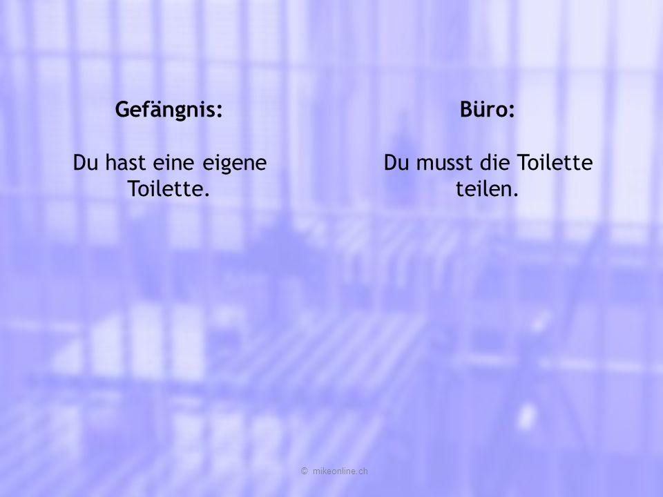 Gefängnis: Du hast eine eigene Toilette. Büro: Du musst die Toilette teilen. © mikeonline.ch
