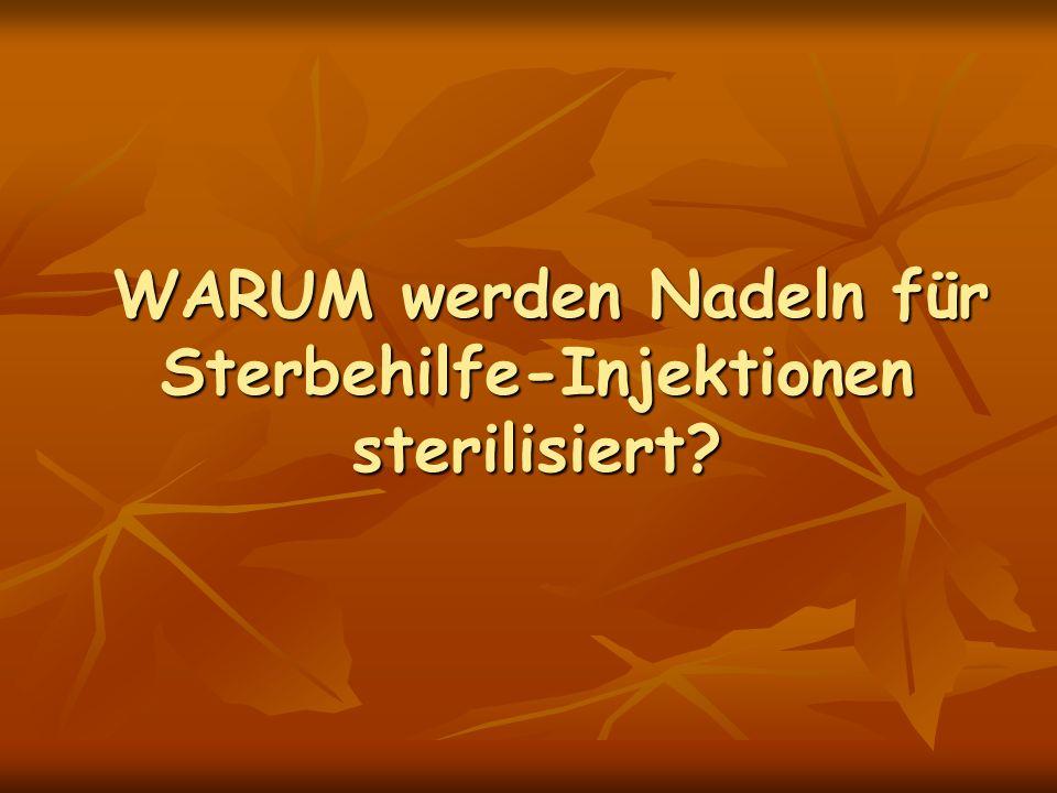 WARUM werden Nadeln für Sterbehilfe-Injektionen sterilisiert? WARUM werden Nadeln für Sterbehilfe-Injektionen sterilisiert?