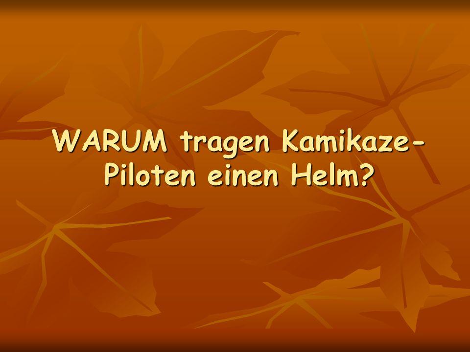 WARUM tragen Kamikaze- Piloten einen Helm?