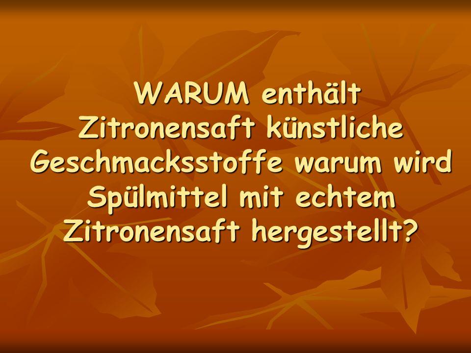 WARUM enthält Zitronensaft künstliche Geschmacksstoffe warum wird Spülmittel mit echtem Zitronensaft hergestellt.
