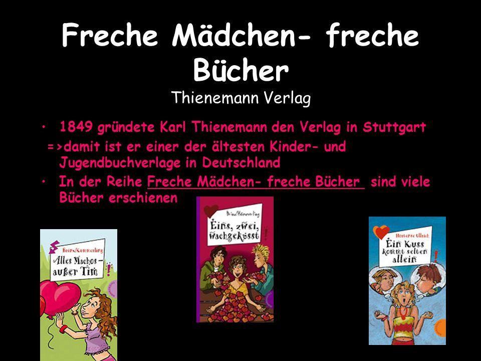 Freche Mädchen- freche Bücher Thienemann Verlag 1849 gründete Karl Thienemann den Verlag in Stuttgart =>damit ist er einer der ältesten Kinder- und Jugendbuchverlage in Deutschland In der Reihe Freche Mädchen- freche Bücher sind viele Bücher erschienen