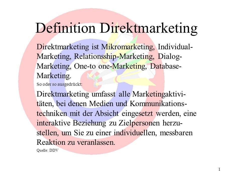 1 Definition Direktmarketing Direktmarketing ist Mikromarketing, Individual- Marketing, Relationsship-Marketing, Dialog- Marketing, One-to one-Marketi